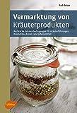 Vermarktung von Kräuterprodukten: Rechtliche Rahmenbedingungen für Kräuterführungen, Kosmetika, Arznei- und Lebensmittel