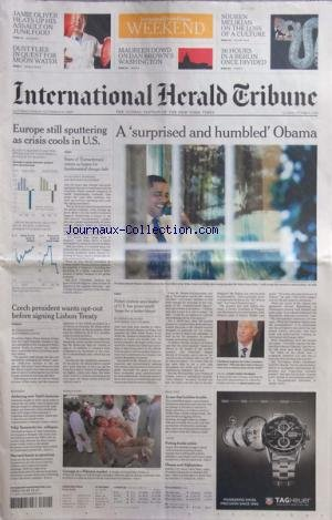 INTERNATIONAL HERALD TRIBUNE du 10/10/2009 - EUROPE STILL SPUTTERING AS CRISIS COOLS IN US - A SURPRISED AND HUMBLED' OBAMA - SOUREN MELIKIAN ON THE LOSS OF A CULTURE - 36 HOURS IN A BERLIN ONCE DIVIDED - MAUREEN DOWD ON DAN BROWN'S WASHINGTON - JAMIE OLIVER HEATS UP HIS ASSAULT ON JUNK FOOD - CZECH PRESIDENT WANTS OPT-OUT BEFORE SIGNING LISBON TREATY - CARNAGE AT A PAKISTAN MARKET - BUSINESS - A CASE THAT BUBBLES TROUBLE - PUTTING BOOKS ONLINE - OBAMA AND AFGHANISTAN