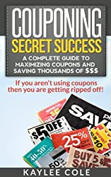 Couponing Secret Success: A Complete Guide to Maximizing Coupons and Saving Thousands of $$$ (English Edition)