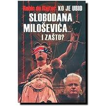 Ko je ubio Slobodana Milosevica i … zasto?