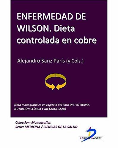 Enfermedad de Wilson. Dieta controlada en cobre (Este capítulo pertenece al libro Dietoterapia, nutrición clínica y metabolismo): 1 por Alejandro Sanz Paris