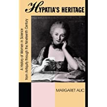 Hypatia's Heritage: A History of Women in Science from Antiquity through the Nineteenth Century (Beacon Paperback)