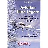 Aviation ultra légère : Comprendre pour mieux pratiquer l'ULM - Cours théorique pour pilotes et instructeurs