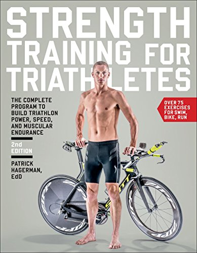 Strength Training for Triathletes: The Complete Program to Build Triathlon Power, Speed, and Muscular Endurance por Patrick Hagerman