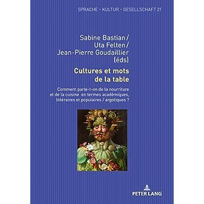 Cultures et mots de la table: Comment parle-t-on de la nourriture et de la cuisine en termes académiques, littéraires et populaires / argotiques ? (Sprache – Kultur – Gesellschaft t. 21)