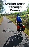 Cycling North Through France (English Edition)