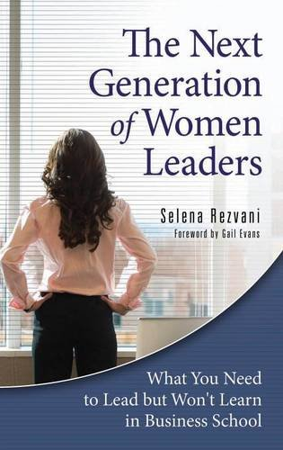 the-next-generation-of-women-leaders-what-you-need-to-lead-but-wont-learn-in-business-school