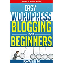 Easy WordPress Blogging For Beginners: A Step-by-Step Guide to Create a WordPress Website, Write What You Love, and Make Money, From Scratch! (Online Business Series) (English Edition)