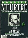 DOSSIER MEURTRE. ENQUÊTES SUR LES GRANDS CRIMES DE NOTRE TEMPS N°6. L'ANGE DE LA MORT. MARCEL PETIOT.