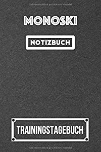 Monoski Trainingstagebuch: Das perfekte Tagebuch für dein Monoski Training |...