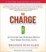 The Charge: Activating the 10 Human Drives That Make You Feel Alive by Burchard, Brendon (2012) Audio CD