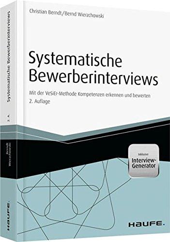 Systematische Bewerberinterviews - inkl. Arbeitshilfen online: Mit der VeSiEr-Methode Kompetenzen erkennen und bewerten (Haufe Fachbuch)