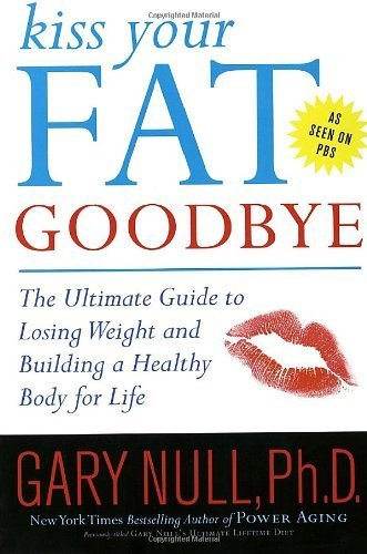 Kiss Your Fat Goodbye: The Ultimate Guide to Losing Weight and Building a Healthy Body for Life by Null Ph.D., Gary (2006) Paperback par Gary Null Ph.D.