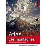 Atlas des montagnes : Espaces habités, mondes imaginés: Atlas Autrement