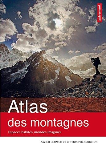 Atlas des montagnes. Espaces habités, mondes imaginés (Atlas/Monde) (French Edition)