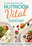 Guía Básica de Nutrición Vital: Cómo combinar los alimentos para que sean tu medicina (Spanish Edition)