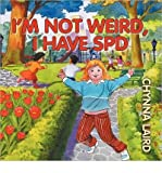 BY Laird, Chynna T ( Author ) [ I'M NOT WEIRD, I HAVE SENSORY PROCESSING DISORDER (SPD): ALEXANDRA'S JOURNEY (2ND EDITION) (GROWING WITH LOVE) ] May-2012 [ Paperback ]