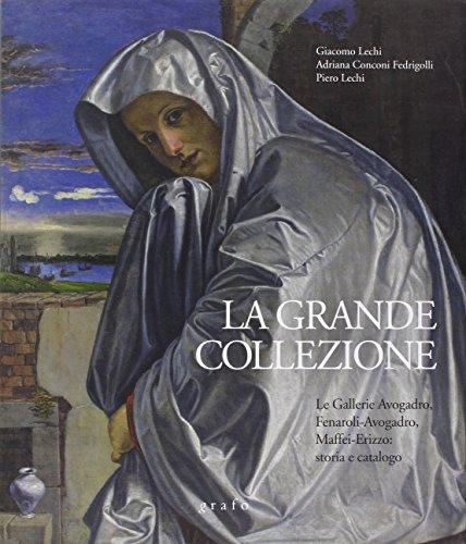 La grande collezione. Le gallerie Avogadro, Fenaroli-Avogadro, Maffei-Erizzo. Storia e catalogo
