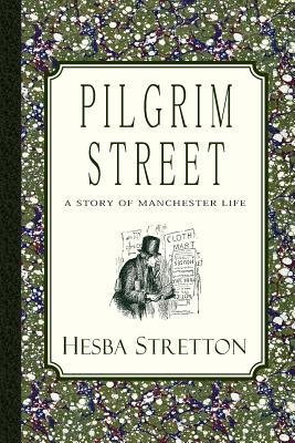 [{ Pilgrim Street: A Story of Manchester Life By Stretton, Hesba ( Author ) Oct - 30- 2012 ( Paperback ) } ] Manchester Pilgrim