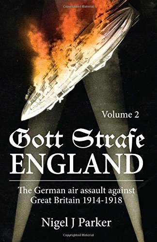 Gott Strafe England: The German Air Assault Against Great Britain 1914-1918. Volume 2