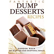 Fantastic Dump Desserts Recipes: Get Ready For Some Exceptional Results (English Edition)
