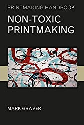 Non-toxic Printmaking (Printmaking Handbooks)