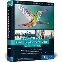 Photoshop Elements 2018: Fotos verwalten und bearbeiten, RAW entwickeln, Bildergalerien präsentieren