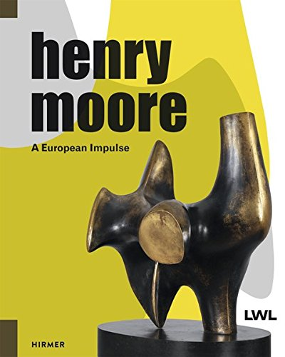 Henry Moore: A European Impulse (Artist Moore Henry)