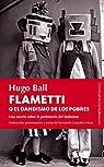 Flametti O El Dandísmo De Los Pobres par Ball
