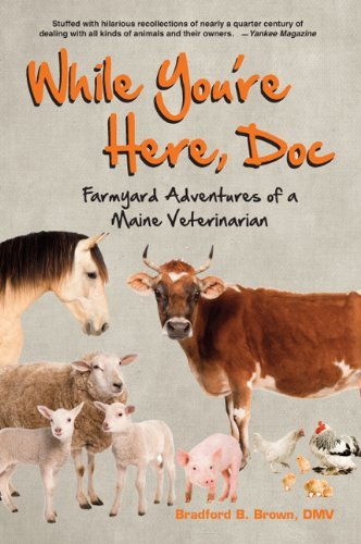 While You're Here, Doc: Farmyard Adventures of a Maine Veterinarian by Bradford B. Brown (24-Mar-2006) Paperback