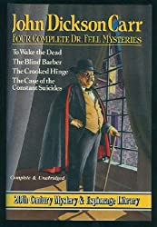 John Dickson Carr: 4 Complete Dr. Fell Mysteries: To Wake the Dead; The Blind Barber; The Crooked Hinge; The Case of the Constant Suicides