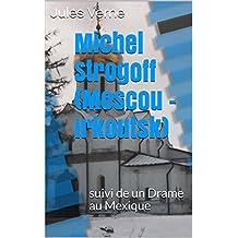 Michel Strogoff  (Moscou - Irkoutsk): suivi de un Drame au Mexique (French Edition)
