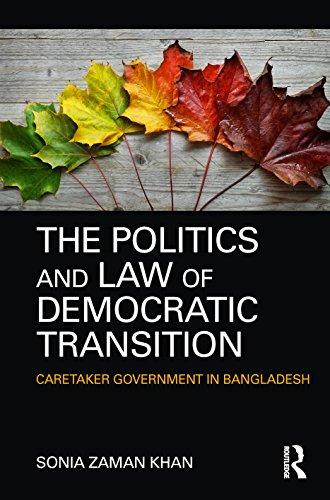 The Politics and Law of Democratic Transition: Caretaker Government in Bangladesh