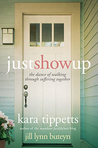 Just Show Up: The Dance of Walking through Suffering Together (English Edition) par Kara Tippetts