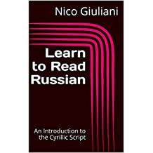 Learn to Read Russian: An Introduction to the Cyrillic Script (English Edition)