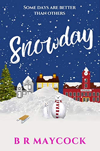 Snowday: A festive feel good romantic comedy (The Riverside Series Book 1) by [Maycock, Bernadette]