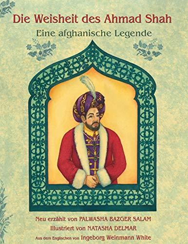 Die Weisheit des Ahmad Shah Eine afghanische Legende: Deutsch Ausgabe (Hoopoe Lehrgeschichten)