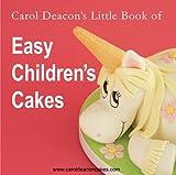 Carol Deacon's Little Book of Easy Children's Cakes