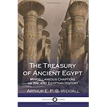 The Treasury of Ancient Egypt - Miscellaneous Chapters on Ancient Egyptian History (Illustrated)