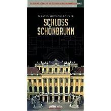 Die geheime Geschichte von Österreichs Kulturdenkmälern Band 2: Schloss Schönbrunn Herausgegeben von Johannes Sachslehner Martin Mutschlechner