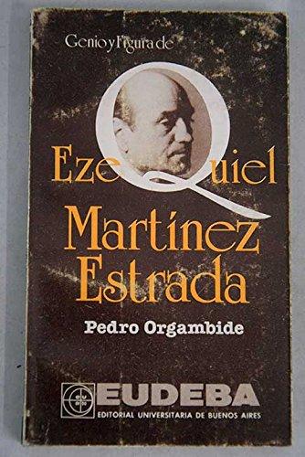Genio y figura de Ezequiel Martínez Estrada (Colección Genio y figura)