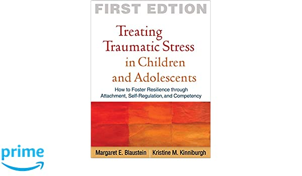 Treating Traumatic Stress In Children And Adolescents How To Foster