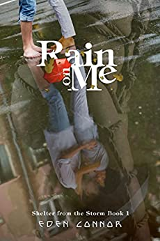 Rain on Me (Shelter From the Storm ~ An Erotic Bondage Romance Series Book 1) (English Edition) par [Connor, Eden]