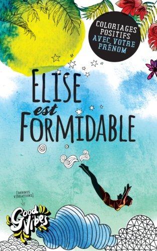 Elise est formidable: Coloriages positifs avec votre prénom par Coloriages positifs avec votre prénom