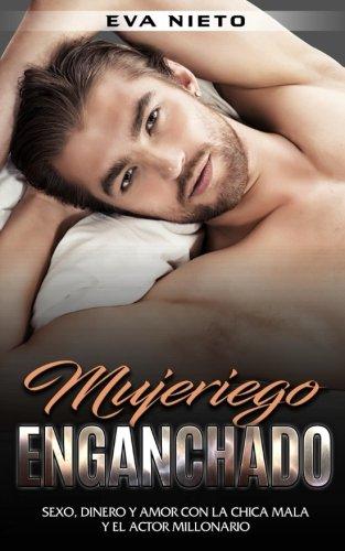Mujeriego Enganchado: Sexo, Dinero y Amor con la Chica Mala y el Actor Millonario: Volume 1 (Novela de Romance, Erótica y Crimen)