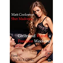 Girlfriend Wants a Freelove Weekend (First Cuckolding Book 8)