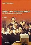 Was ist Informatik?: Eine allgemeinverständliche Einführung
