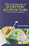 The Lost Secrets of Ayurvedic Acupuncture: An Ayurvedic Guide to Acupuncture Based Upon the Suchi Veda Science of Acupuncture, the Traditional Indian System