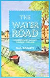 The Water Road: A Narrowboat Odyssey Through England.