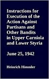 Instructions for Execution of the Action Against Partisans and Other Bandits in Upper Carniola and Lower Styria. June 25, 1942 (English Edition)